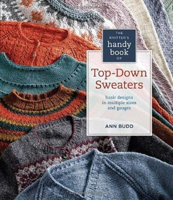 Knitter's Handy Book of Top-Down Sweaters: Basic Designs in Multiple Sizes and Gauges  -     By: Ann Budd