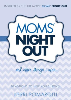 Moms' Night Out and Other Things I Miss . . . Devotions to Help You Survive!  -     By: Kerri Pomarolli