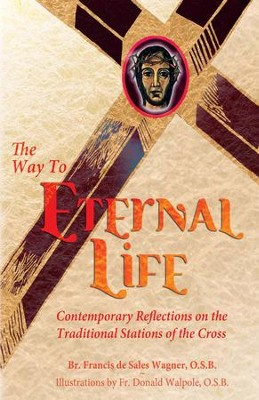 The Way to Eternal Life: Contemporary Reflections on the Traditional Stations of the Cross / Digital original - eBook  -     By: Brother Francis Wagner     Illustrated By: Father Donald Walpole