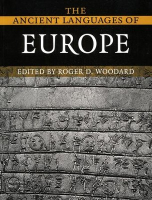 The Ancient Languages of Europe  -     Edited By: Roger D. Woodward     By: Roger D. Woodward, ed.