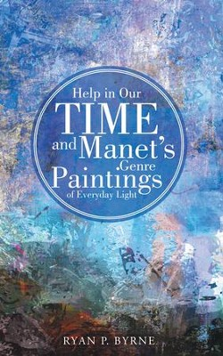 Help in Our Time and Manet's Genre Paintings of Everyday Light - eBook  -     By: Ryan Byrne