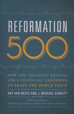 Reformation 500: How the Greatest Revival Since Pentecost Continues to Shape the World Today  -     By: Ray Van Neste, J. Michael Garrett