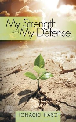 My Strength and My Defense - eBook  -     By: Ignacio Haro