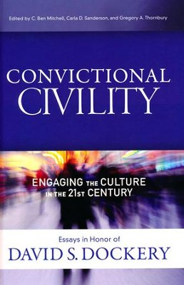 Convictional Civility: Engaging the Culture in the 21st Century, Essays in Honor of David S. Dockery  -