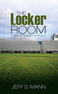 The Locker Room: A Biblical Paradigm of Church - eBook  -     By: Jeff S. Mann