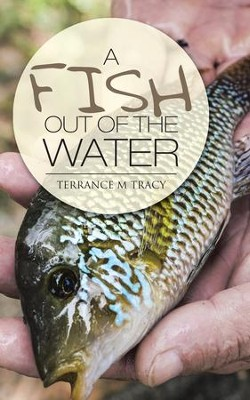 A Fish Out of the Water - eBook  -     By: Terrance M. Tracy