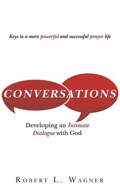 Conversations: Developing An Intimate Dialogue With God - eBook  -     By: Robert L. Wagner