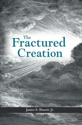 The Fractured Creation - eBook  -     By: James Bissett Jr.