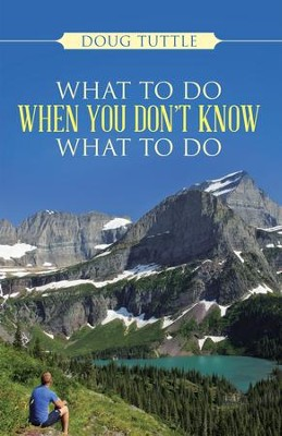 What to Do When You Don't Know What to Do - eBook  -     By: Doug Tuttle