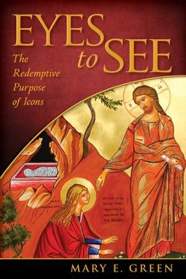 Eyes to See: The Redemptive Purpose of Icons - eBook  -     By: Mary E. Green