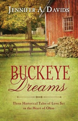 Buckeye Dreams: Three Historical Tales of Love Set in the Heart of Ohio - eBook  -     By: Jennifer A. Davids