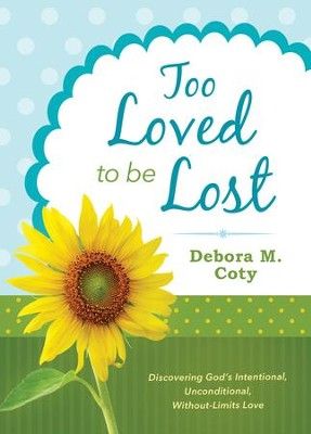 Too Loved to Be Lost: Discovering God's Intentional, Unconditional, Without-Limits Love - eBook  -     By: Debora M. Coty
