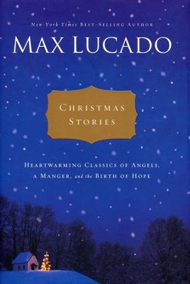 Christmas Stories: Heartwarming Classics of Angels, a Manger, and the Birth of Hope  -     By: Max Lucado