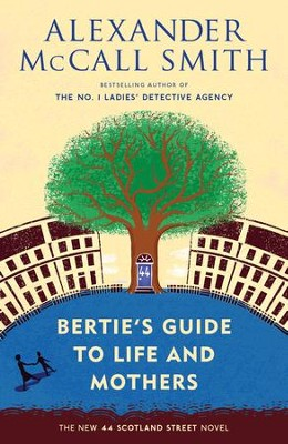 Bertie's Guide to Life and Mothers: A 44 Scotland Street Novel (9) - eBook  -     By: Alexander McCall Smith