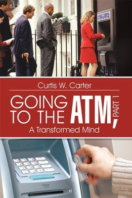 Going to the ATM, Part 1: A Transformed Mind - eBook  -     By: Curtis Carter