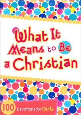What It Means to Be a Christian: 100 Devotions for Girls  -     By: Andrea Denton