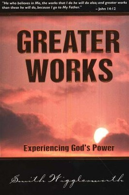 Greater Works   -     By: Smith Wigglesworth