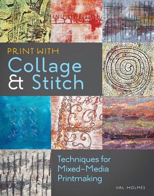 Print with Collage and Stitch: Techniques for Mixed-Media Printmaking  -     By: Val Holmes