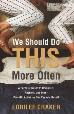 We Should Do This More Often: A Parent's Guide to Romance, Passion, and Other Pre-Child Activities You Vaguely Recall  -     By: Lorilee Craker