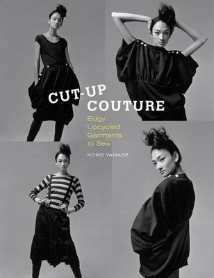Cut-Up Couture: Edgy Upcycled Garments to Sew  -     By: Koko Yamase