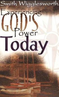 Experiencing God's Power Today   -     By: Smith Wigglesworth