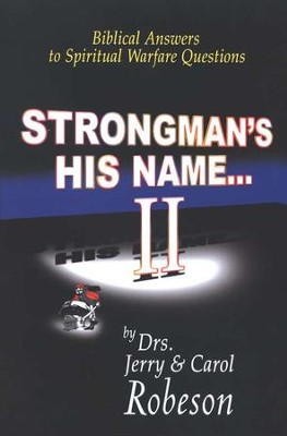 Strongman's His Name... II: Biblical Answers To Spiritual Warfare Questions  -     By: Dr. Jerry Robeson, Dr. Carol Robeson