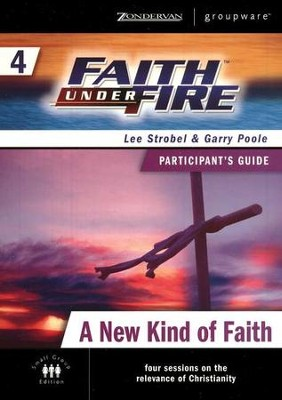 Faith Under Fire, Volume 4: A New Kind of Faith, Participant's  Guide  -     By: Lee Strobel, Garry Poole