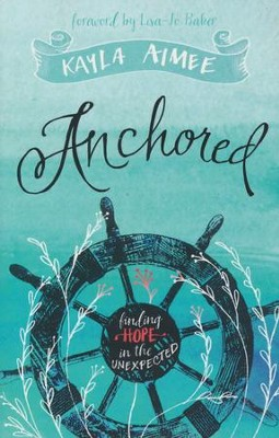 Anchored: Finding Hope in the Unexpected  -     By: Kayla Aimee