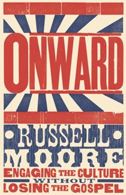 Onward: Engaging the Culture without Losing the Gospel  -     By: Russell D. Moore