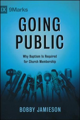 Going Public: Why Baptism Is Required for Church Membership  -     By: Bobby Jamieson