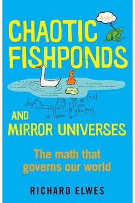 Chaotic Fishponds and Mirror Universes: The Strange Math Behind the Modern World / Digital original - eBook  -     By: Richard Elwes
