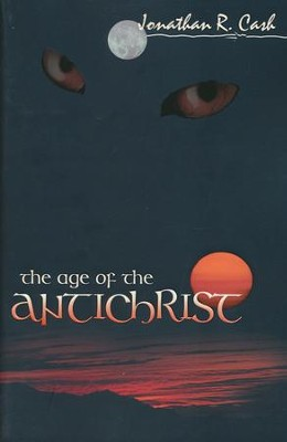 The Age of the Antichrist, Softcover   -     By: Jonathan R. Cash