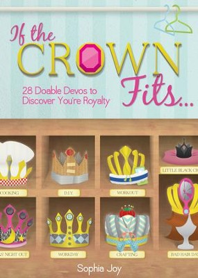 If the Crown Fits...: 28 Doable Devos to Discover You're Royalty - eBook  -     By: Sophia Joy