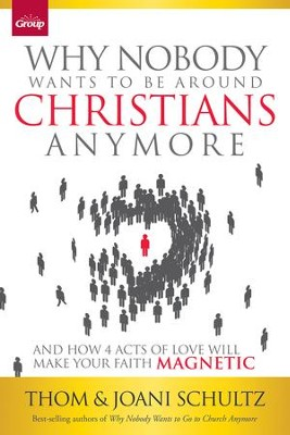 Why Nobody Wants to Be Around Christians Anymore: And How 4 Acts of Love Will Make Your Faith Magnetic - eBook  -     By: Thom Schultz, Joani Schultz