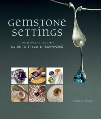 Gemstone Settings: A Jewelry-Maker's Guide to Styles & Techniques  -     By: Anastasia Young