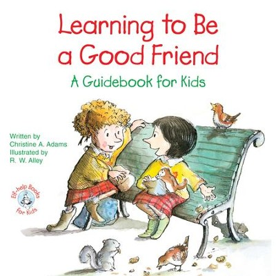 Learning to Be a Good Friend: A Guidebook for Kids / Digital original - eBook  -     By: Christine A. Adams     Illustrated By: R.W. Alley
