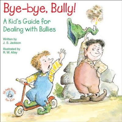 Bye-bye, Bully!: A Kid's Guide for Dealing with Bullies / Digital original - eBook  -     By: J.S. Jackson     Illustrated By: R.W. Alley