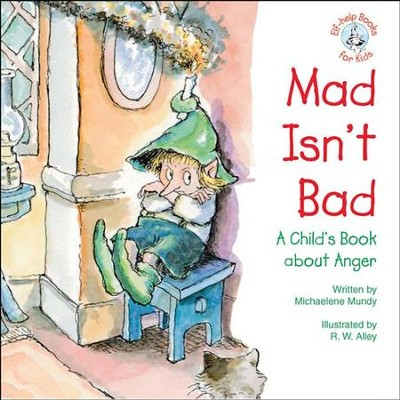 Mad Isn't Bad: A Child's Book about Anger / Digital original - eBook  -     By: Michaelene Mundy     Illustrated By: R.W. Alley