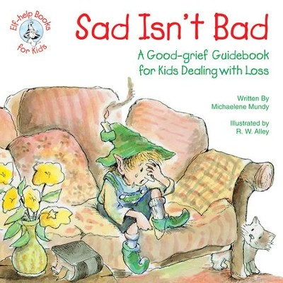 Sad Isn't Bad: A Good-grief Guidebook for Kids Dealing with Loss / Digital original - eBook  -     By: Michaelene Mundy     Illustrated By: R.W. Alley