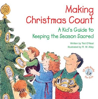 Making Christmas Count: A Kid's Guide to Keeping the Season Sacred / Digital original - eBook  -     By: Ted O'Neal     Illustrated By: R.W. Alley
