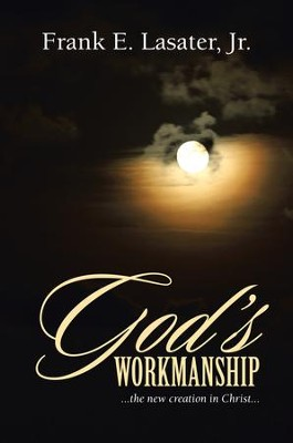 God's Workmanship: ...the new creation in Christ... - eBook  -     By: Frank E. Lasater Jr.