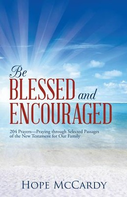 Be Blessed and Encouraged: 204 PrayersPraying through Selected Passages of the New Testament for Our Family - eBook  -     By: Hope McCardy