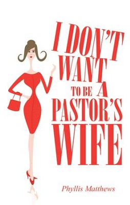 I Dont Want to Be a Pastors Wife - eBook  -     By: Phyllis Matthews