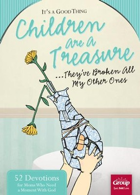 It's a Good Thing Children Are a Treasure...They've Broken All My Other Ones: 52 Devotions for Moms Who Need a Moment With God - eBook  -     Edited By: Rebekah Guzman