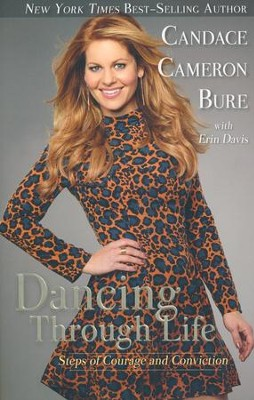 Dancing Through Life: Steps of Courage and Conviction   -     By: Candace Cameron Bure, Erin Davis