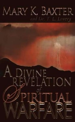 A Divine Revelation of Spiritual Warfare   -     By: Mary K. Baxter, Dr. T.L. Lowery