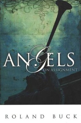 Angels on Assignment, 2nd Edition   -     By: Roland Buck