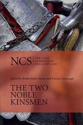 The New Cambridge Shakespeare: The Two Noble Kinsmen  -     Edited By: Robert Kean Turner, Patricia Tatspaugh     By: William Shakespeare