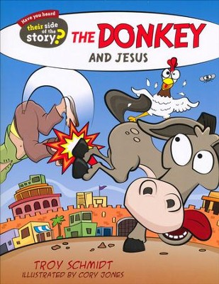 The Donkey and Jesus  -     By: Troy Schmidt     Illustrated By: Cory Jones