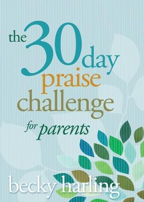 The 30-Day Praise Challenge for Parents - eBook  -     By: Becky Harling